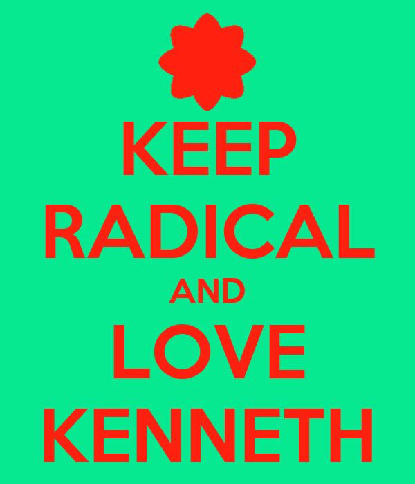 KEEP RADICAL AND LOVE KENNETH