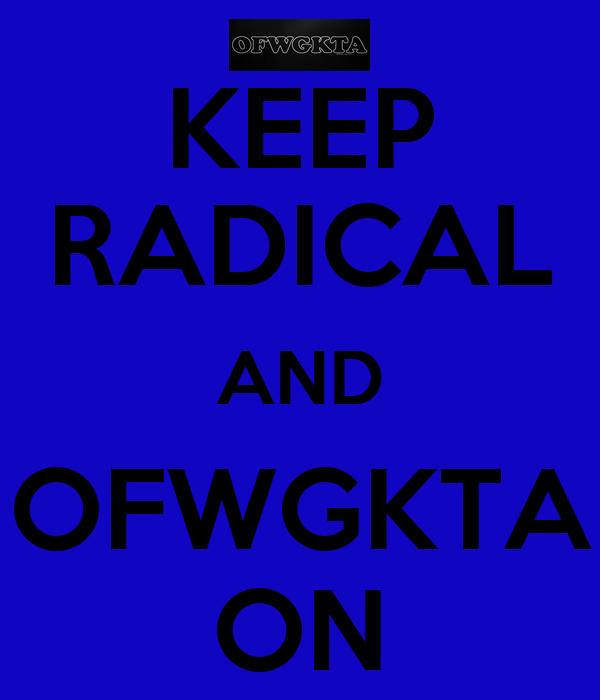 KEEP RADICAL AND OFWGKTA ON
