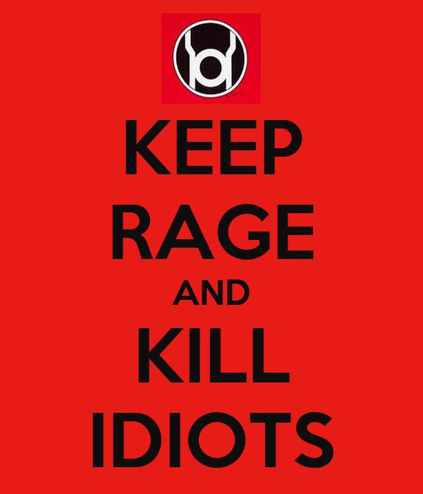 KEEP RAGE AND KILL IDIOTS