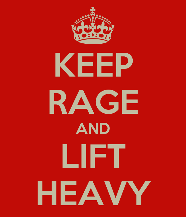 KEEP RAGE AND LIFT HEAVY
