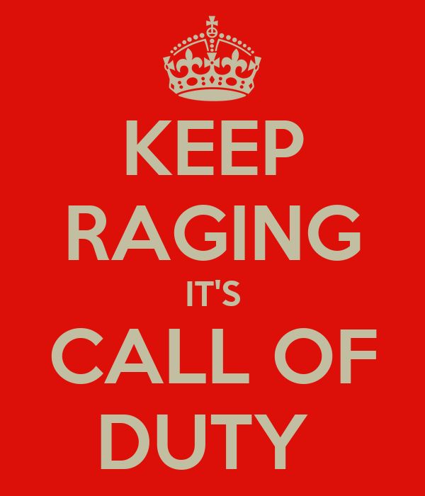 KEEP RAGING IT'S CALL OF DUTY