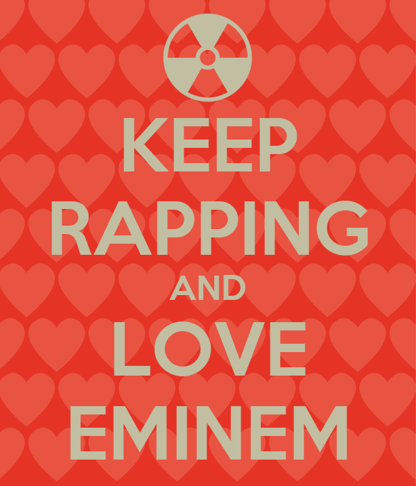 KEEP RAPPING AND LOVE EMINEM