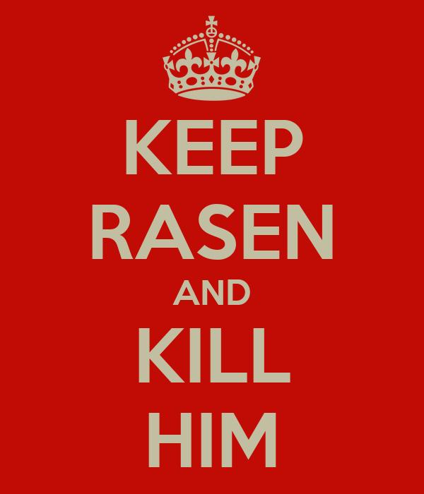 KEEP RASEN AND KILL HIM