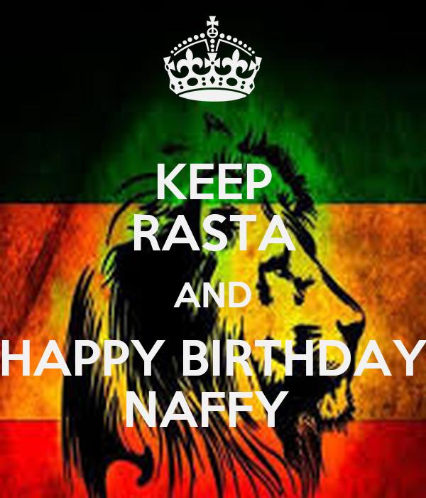 KEEP RASTA AND HAPPY BIRTHDAY NAFFY