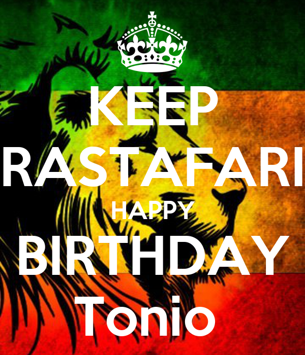 KEEP RASTAFARI HAPPY BIRTHDAY Tonio