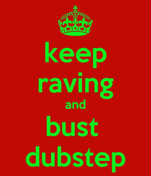 keep raving and bust  dubstep