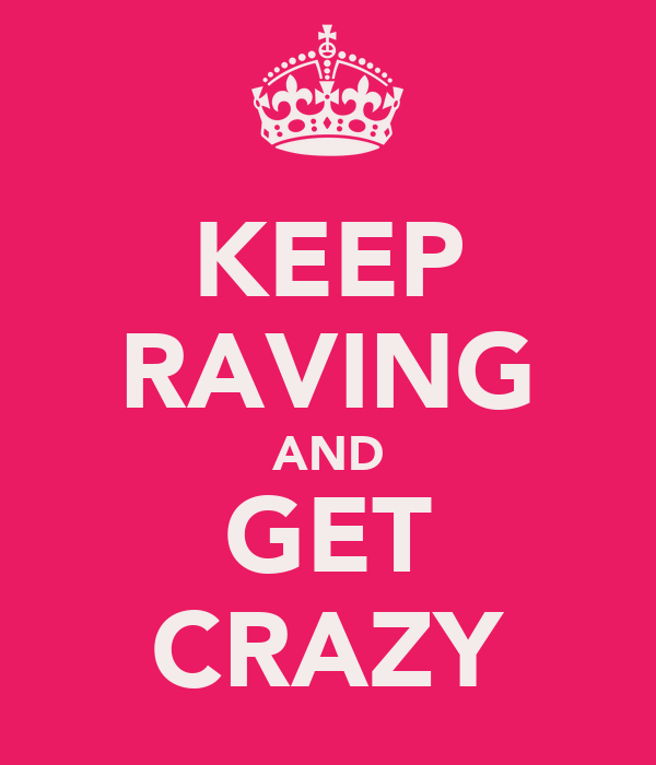 KEEP RAVING AND GET CRAZY