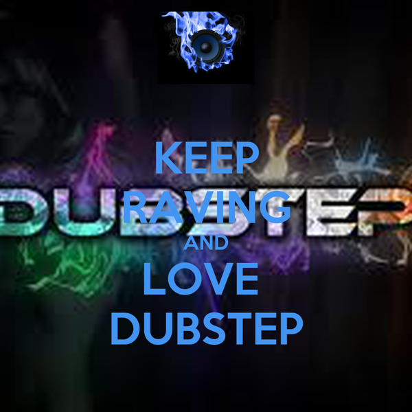 KEEP RAVING AND LOVE  DUBSTEP