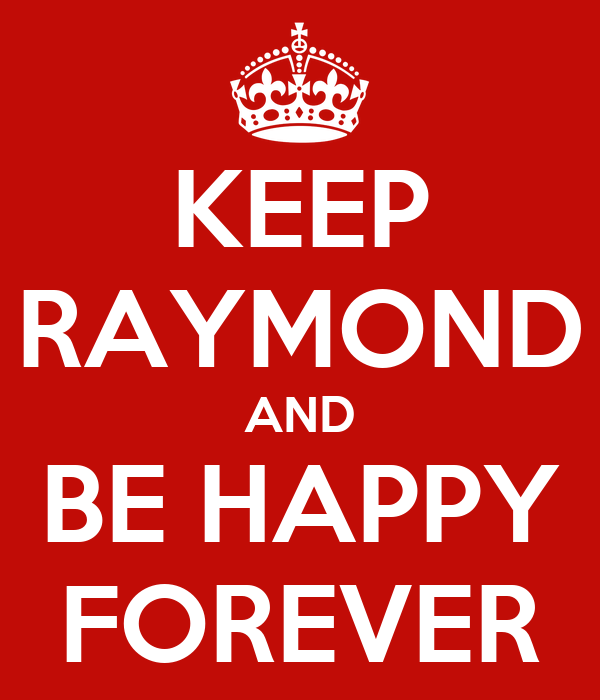 KEEP RAYMOND AND BE HAPPY FOREVER
