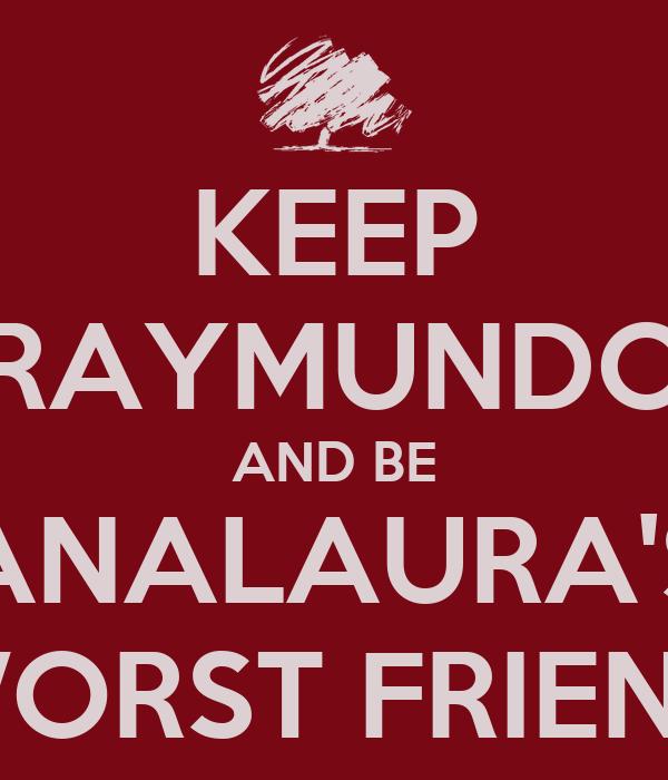 KEEP RAYMUNDO AND BE ANALAURA'S WORST FRIEND