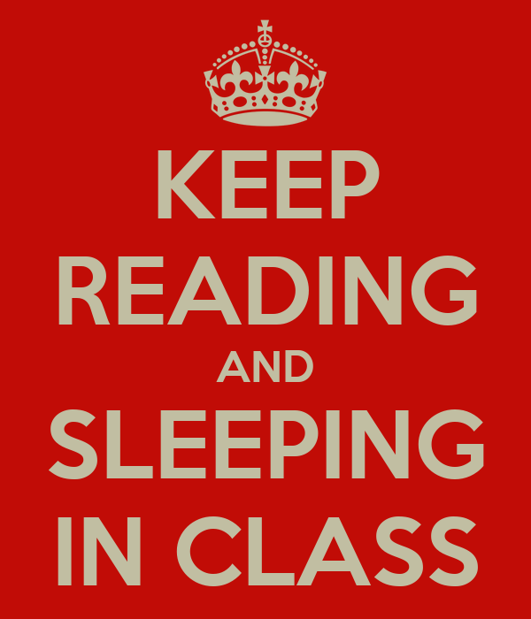 KEEP READING AND SLEEPING IN CLASS