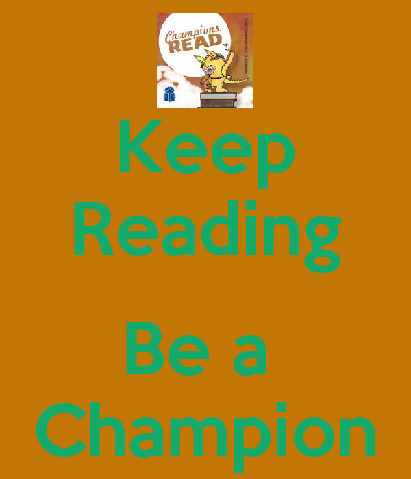 Keep Reading  Be a  Champion