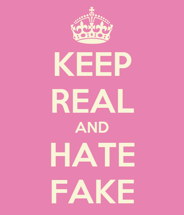 KEEP REAL AND HATE FAKE