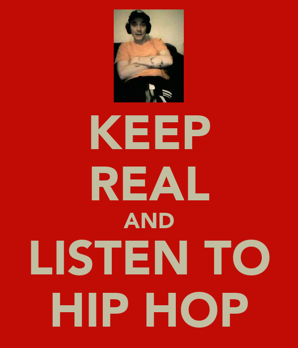 KEEP REAL AND LISTEN TO HIP HOP