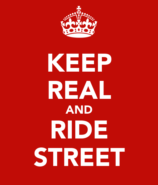 KEEP REAL AND RIDE STREET