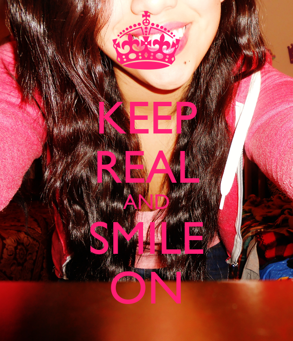 KEEP REAL AND SMILE ON