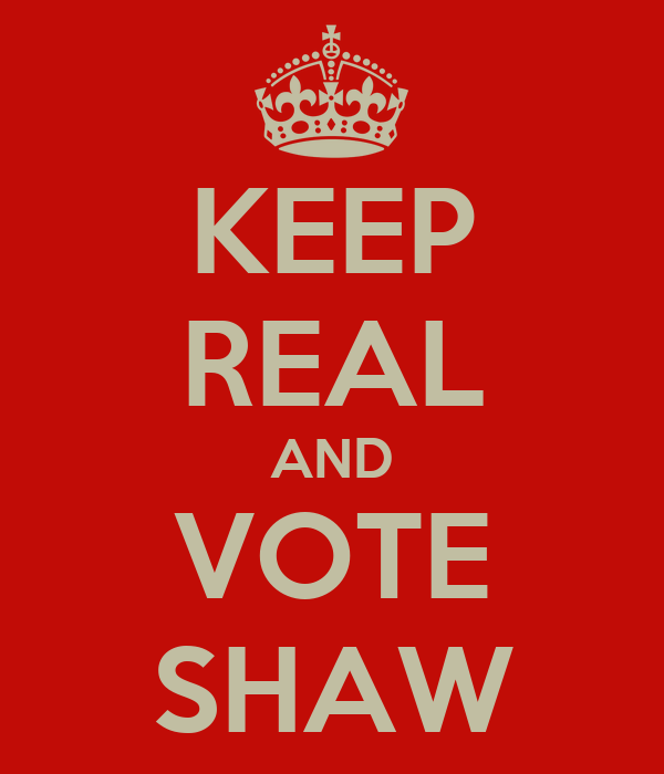 KEEP REAL AND VOTE SHAW
