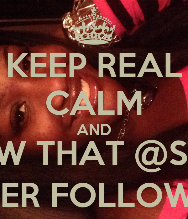 KEEP REAL CALM AND KNOW THAT @Sexxi_ ❤❤❤ HER FOLLOWERS