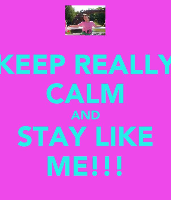 KEEP REALLY CALM AND STAY LIKE ME!!!