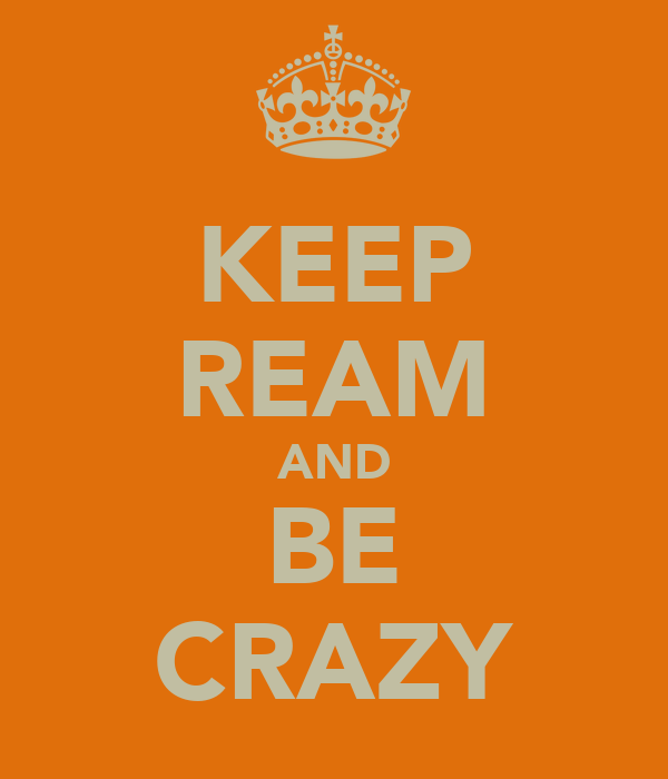KEEP REAM AND BE CRAZY