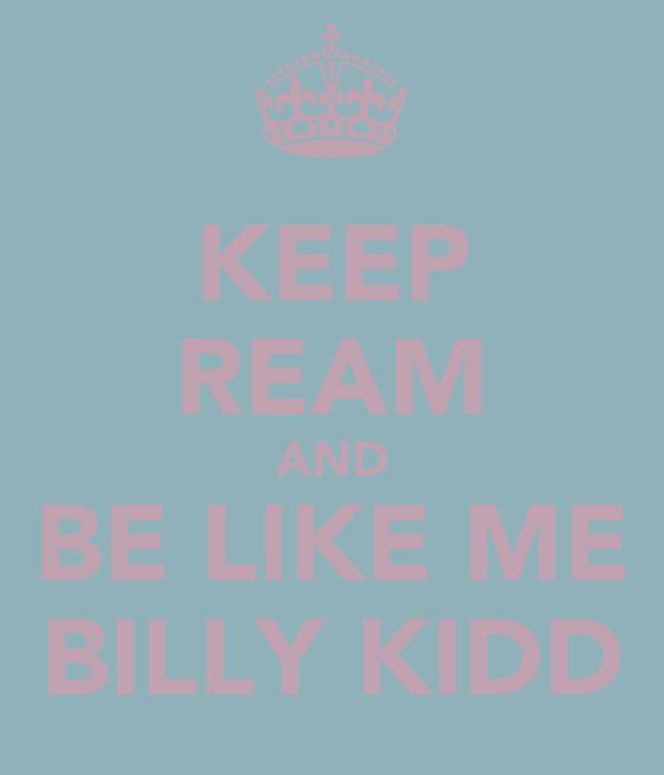 KEEP REAM AND BE LIKE ME BILLY KIDD