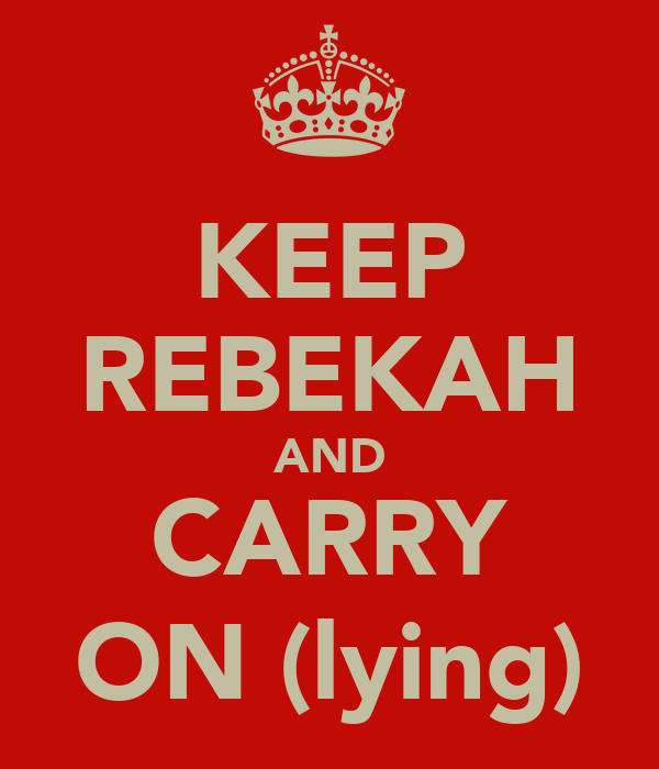 KEEP REBEKAH AND CARRY ON (lying)