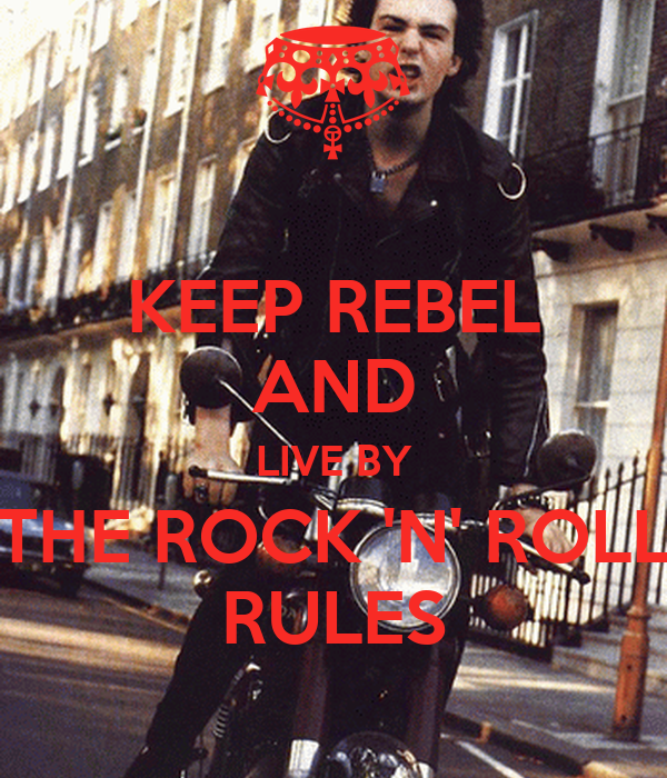KEEP REBEL AND LIVE BY THE ROCK 'N' ROLL RULES