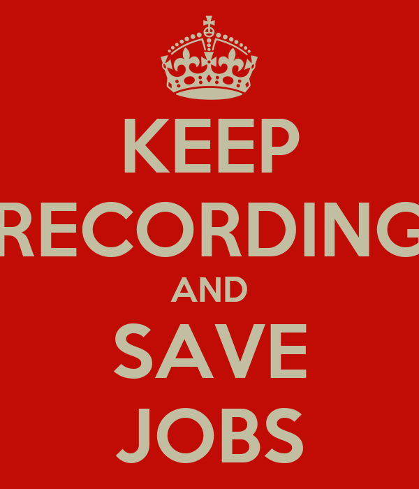 KEEP RECORDING AND SAVE JOBS