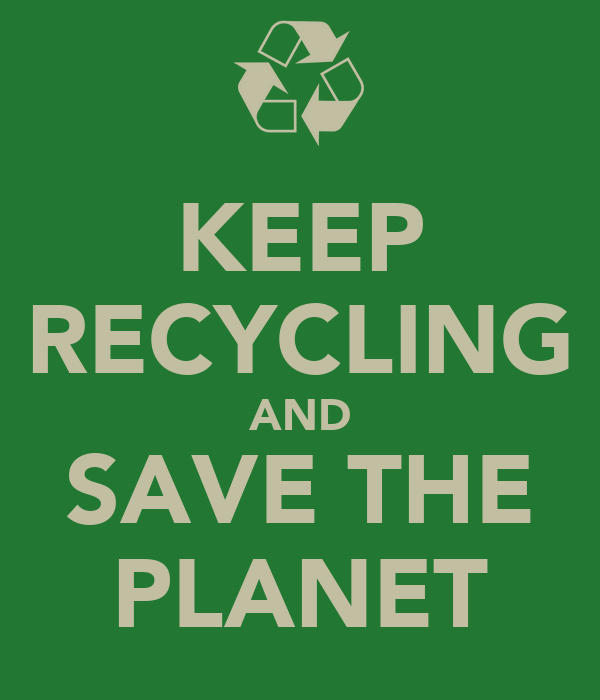 KEEP RECYCLING AND SAVE THE PLANET