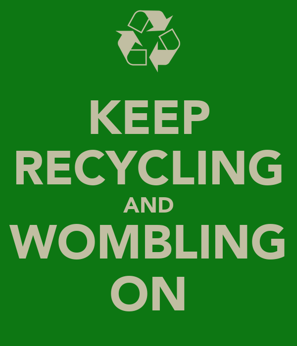 KEEP RECYCLING AND WOMBLING ON