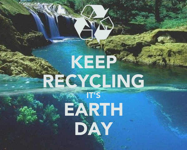 KEEP RECYCLING IT'S EARTH DAY