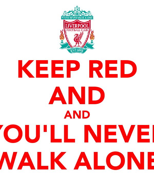 KEEP RED AND AND YOU'LL NEVER WALK ALONE