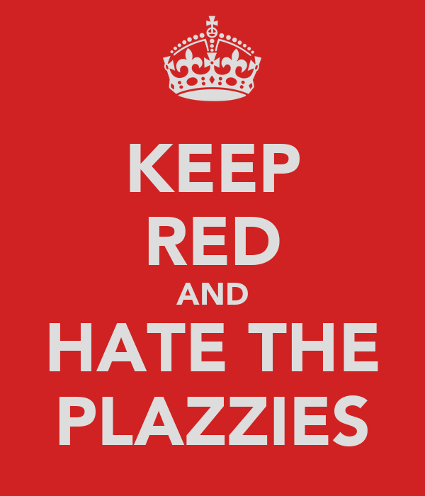 KEEP RED AND HATE THE PLAZZIES