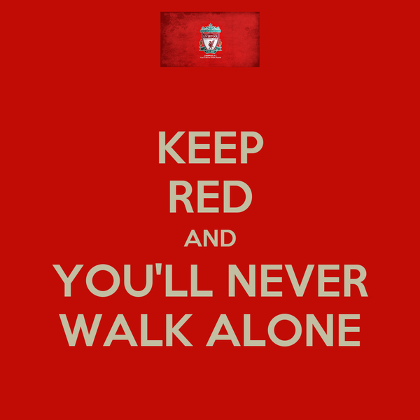 KEEP RED AND YOU'LL NEVER WALK ALONE