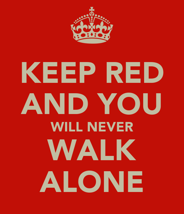 KEEP RED AND YOU WILL NEVER WALK ALONE