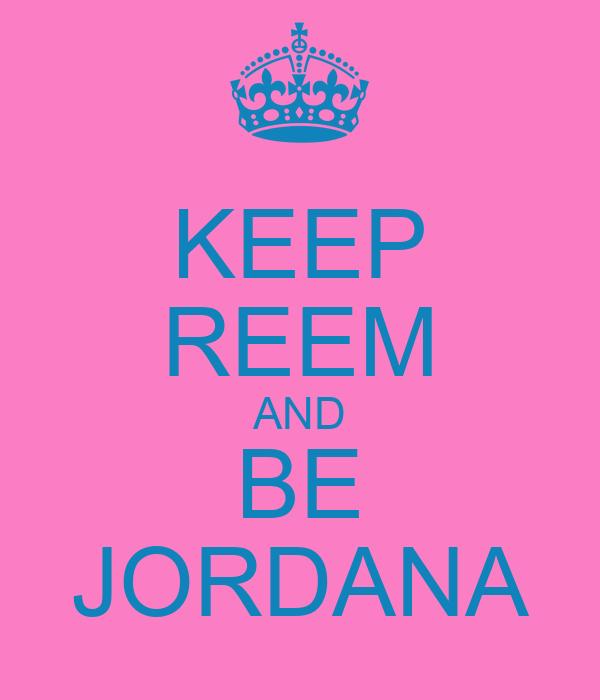 KEEP REEM AND BE JORDANA