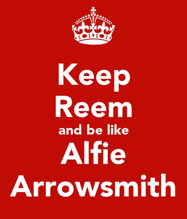 Keep Reem and be like Alfie Arrowsmith