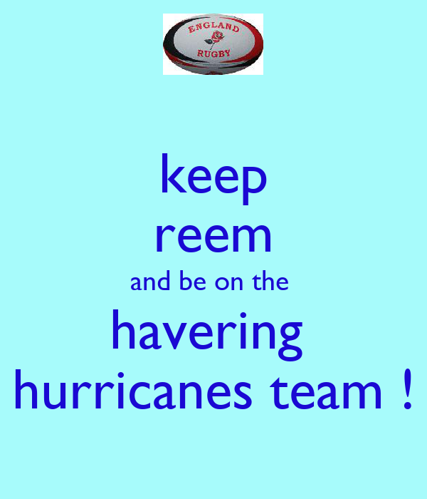 keep reem and be on the  havering  hurricanes team !