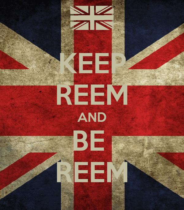KEEP REEM AND BE  REEM