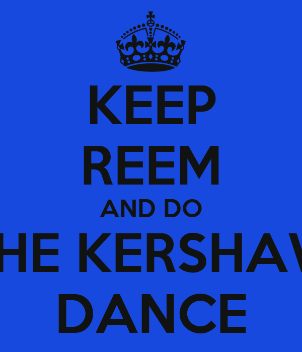 KEEP REEM AND DO THE KERSHAW DANCE