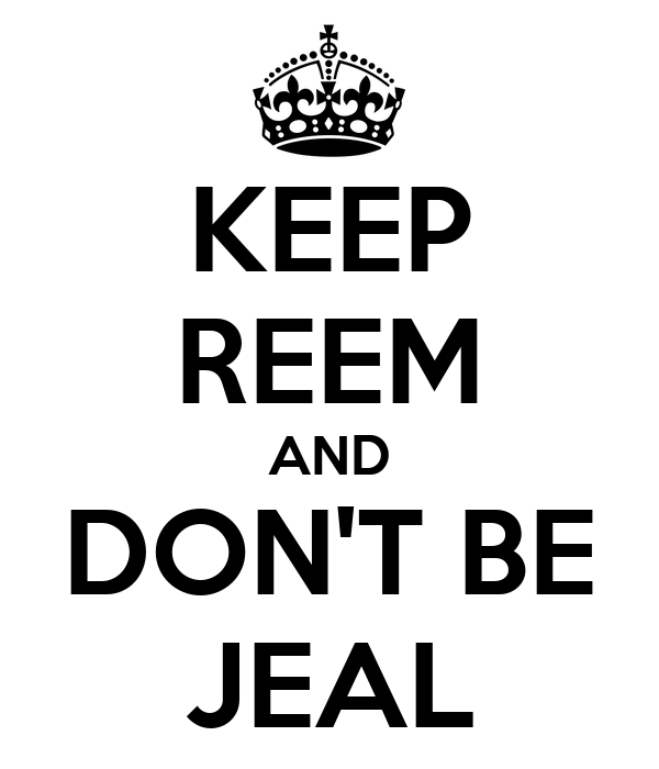 KEEP REEM AND DON'T BE JEAL