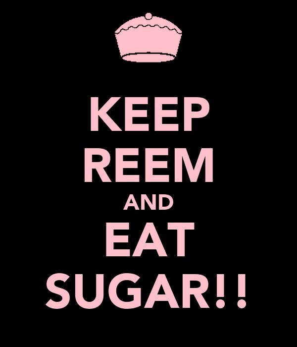 KEEP REEM AND EAT SUGAR!!