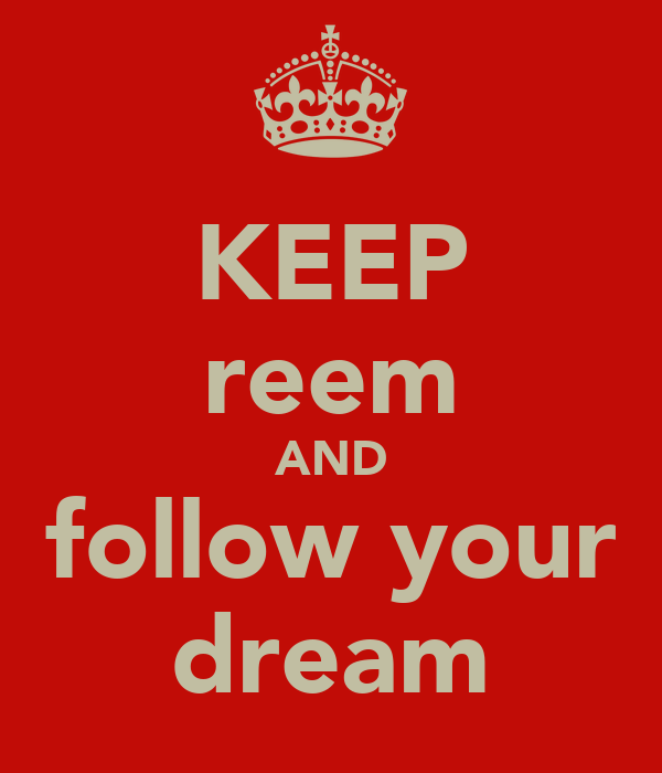 KEEP reem AND follow your dream