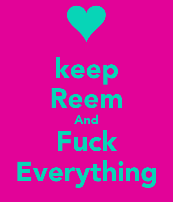 keep Reem And Fuck Everything