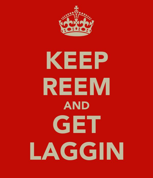 KEEP REEM AND GET LAGGIN