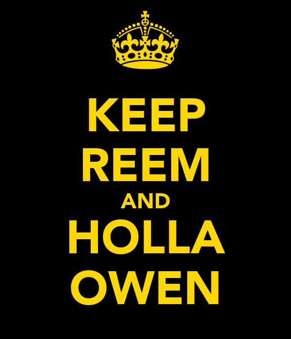 KEEP REEM AND HOLLA OWEN