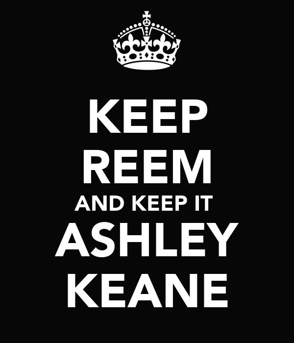KEEP REEM AND KEEP IT  ASHLEY KEANE