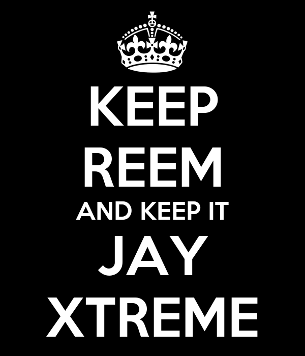 KEEP REEM AND KEEP IT JAY XTREME