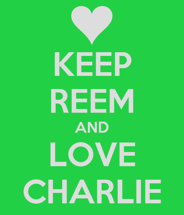 KEEP REEM AND LOVE CHARLIE