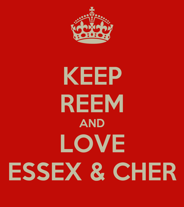 KEEP REEM AND LOVE ESSEX & CHER